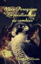 """Miss Peregrine """"La peculiaridad de cambiar"""" by Elista1988"""