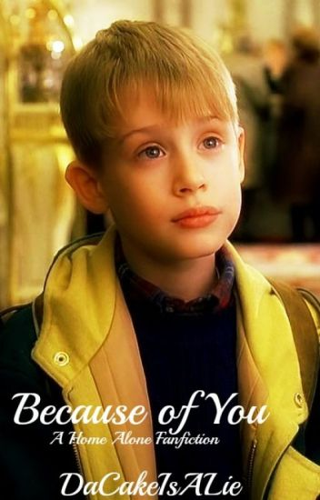 Home Alone Fanfiction-Because of You
