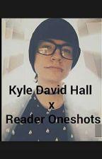 Kyle David Hall X Reader Oneshots by DaniDiAngelooo