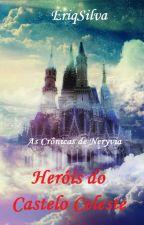 As Crônicas de Neryvia - Heróis do Castelo Celeste by EriqSilva