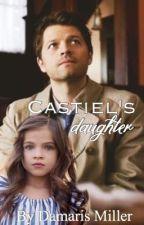 Castiel's Daughter (Supernatural Fanfic)  by damarismiller