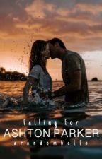Falling For Ashton Parker (Completed) by arandomhello