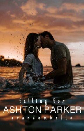 Falling For Ashton Parker    UNEDITED  by arandomhello