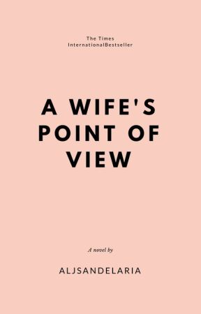 A Wife's Point of View (Completed) by AljSandelaria