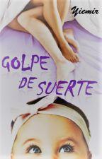 Golpe de suerte (#2 Saga Bebé) by Yiemir_Yiemir