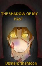Shadow of my past by DghteroftheMoon