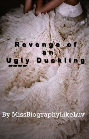 Revenge of an Ugly Duckling (BWWM) by Missbiographylikeluv