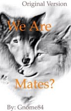 We are Mates? (Original) COMPLETED  by Gnome84