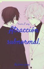 Atracción subnormal.  by Yurio_fany
