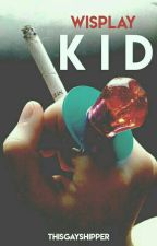 kid ; wisplay by thisgayshipper