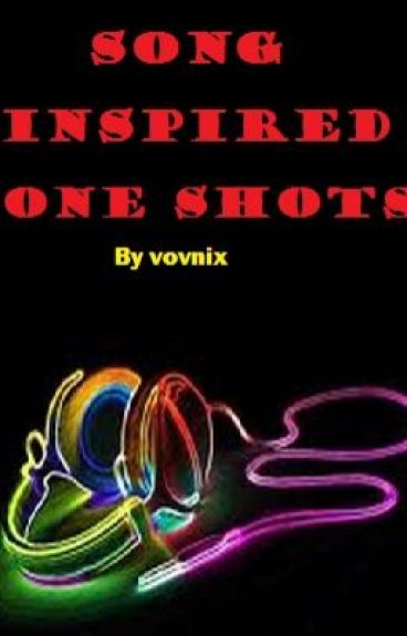 Song Inspired One Shots by vovnix