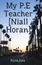 My P.E Teacher [Niall Horan] by AlyzaJusa