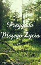 Przygoda Mojego Życia !!! by PatrykRydzowski