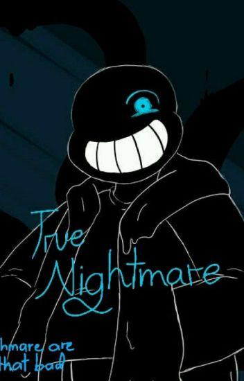 True Nightmare (Nightmare sans x Reader) - weee - Wattpad