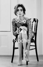 Solo Una Noche. by KarlaOrzg