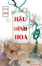 HẬU ĐÌNH HOA (HOÀN ) by Truyendammy123