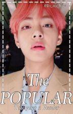 The Popular (Taehyung x Reader) {HIATUS} by ITS_MY_BOYS