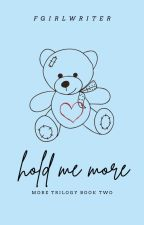 Hold Me More (More Trilogy #2) by FrustratedGirlWriter