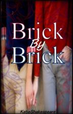 Brick By Brick [On Hold] by KatieShakespeare