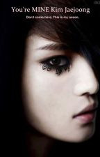 You're MINE Kim Jaejoong by Ryuzaki1234567
