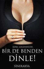 BİR DE BENDEN DİNLE! by sinerarya
