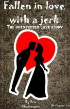 Fallen in love with a jerk... by ReaChakravarti