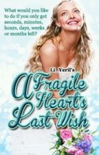 A Fragile Heart's Last Wish (Completed) by Li_Yeril