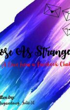 Close As Strangers ( A Love From A Facebook Chat ) by Magandang_Julie30