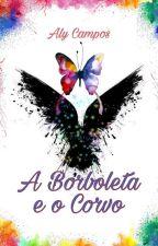 A Borboleta e o Corvo - Livro I by AlyCampos