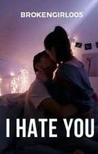 I HATE YOU √ by brokengirl005