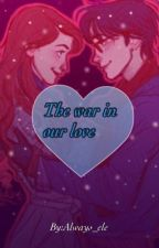 The war in our love (COMPLETATA) by Always_ele