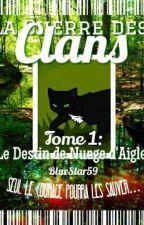La Guerre des Clans Tome 1: Le Destin de Nuage d'Aigle by BlueStar59