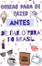 Coisas para se fazer antes de dar o fora do Brasil by soueubek