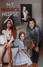 My Sister's Nurse |H.S| ✔ by _sarah_1997