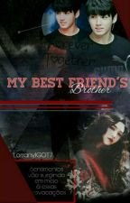 My Best Friend's Brother [JK/BTS] by LorranyIGOT7