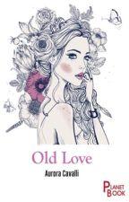 Old Love [IN REVISIONE] #Wattys2017 by AuroraCavalli