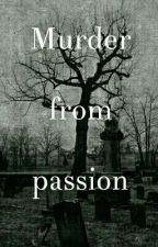 Murder from passion  by marsmensch24