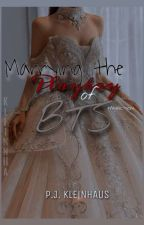 Marrying the Playboy of BTS (Completed) by PreciousLOVES