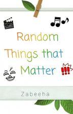 Random things that matter by Night_Fury96