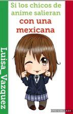 Si los chicos de anime salieran con una mexicana... by Luisa_Vazquez