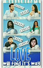 Love will find its way {Completed}✔ by mohasweta