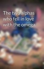 The two alphas who fell in love with the omega. by djgaby97