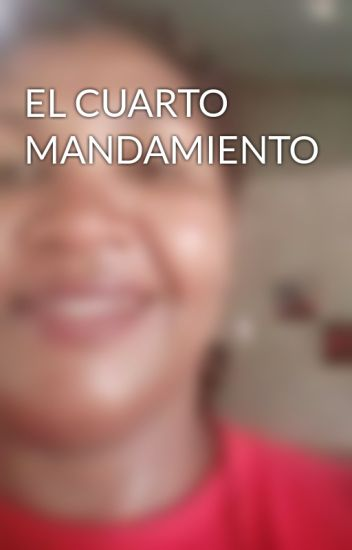 EL CUARTO MANDAMIENTO - Jessikayaniret - Wattpad