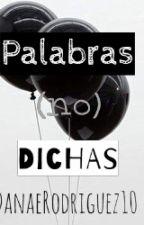 Palabras (no) dichas. by Princesa_de_hielo11