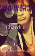 Three words|Chardre| by kiniaabambino_10