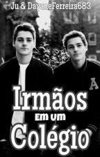 Irmãos em um colégio  by julialovelinda124