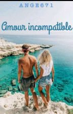 Amours incompatible [En Pause ] by Ange671