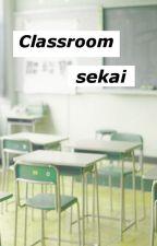 Classroom / Sekai by JestemTakaSama