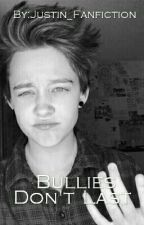 Bullies Don't Last ( 2nd book to Why Bully Me?) A Justin Fanfic by Justin_Fanfiction
