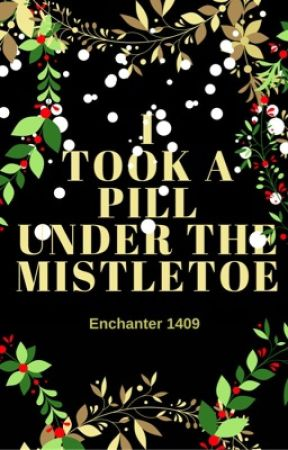 I Took A Pill Under The Mistletoe  by enchanter1409
